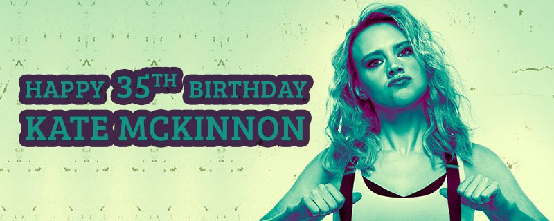 Happy 35th Birthday, Kate McKinnon!